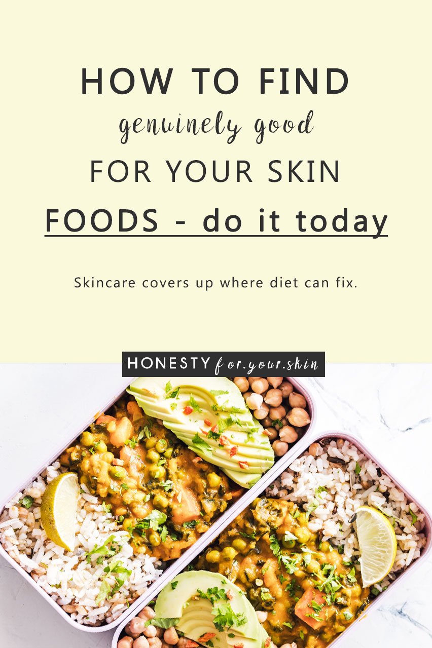 Finding foods good for skin are of humongous importance. Foods good for skin even change hormone balance - so if you think it's hormonal acne you've got - let me tell you my friend - there are lots of things you can do to take back control. Are you ready? By the end of this blog post we're going to have you knowing 1) What good for skin foods look like 2) How to find foods which are good for skin 3) What sneaky not-healthy-for-your-skin food traps look like (!)