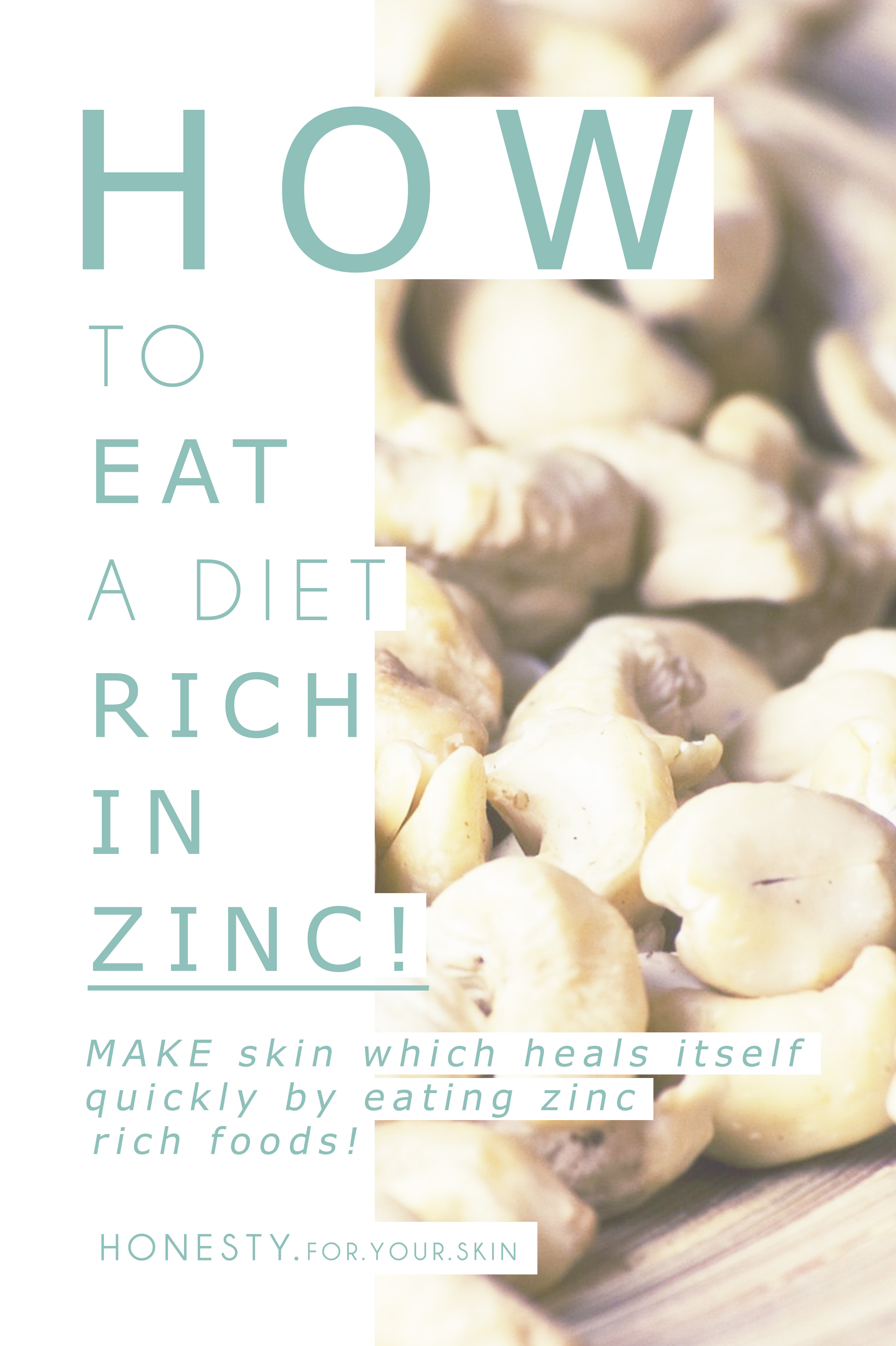 Zinc AND lots of other yummy minerals are SUPER important for HEALTHY SKIN! Zinc especially is needed to fight blemish's and spots PLUS wrinkles. This is were to find zinc in your food!