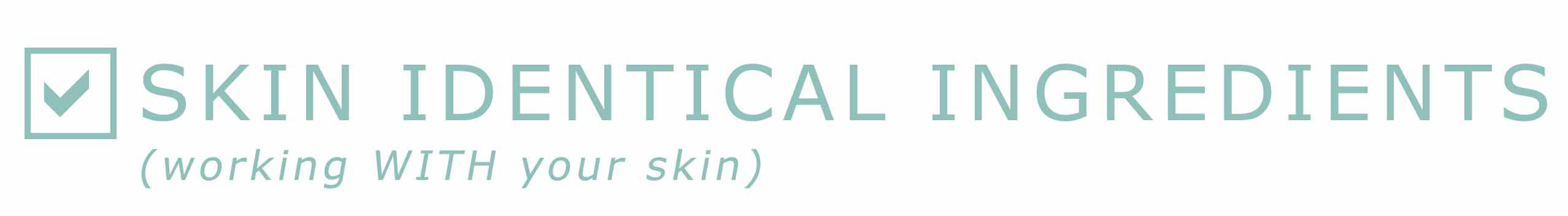 Skincare you can trust with skin identical ingredients.